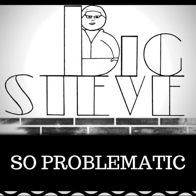 Big Steve - So Problematic